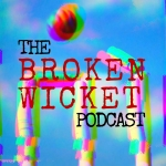 The Broken Wicket Podcast